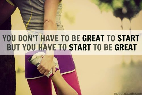 Motivatie quote you don't have to be great to start
